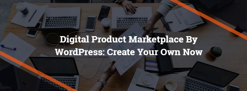 Digital Product Marketplace By WordPress: Create Your Own Now